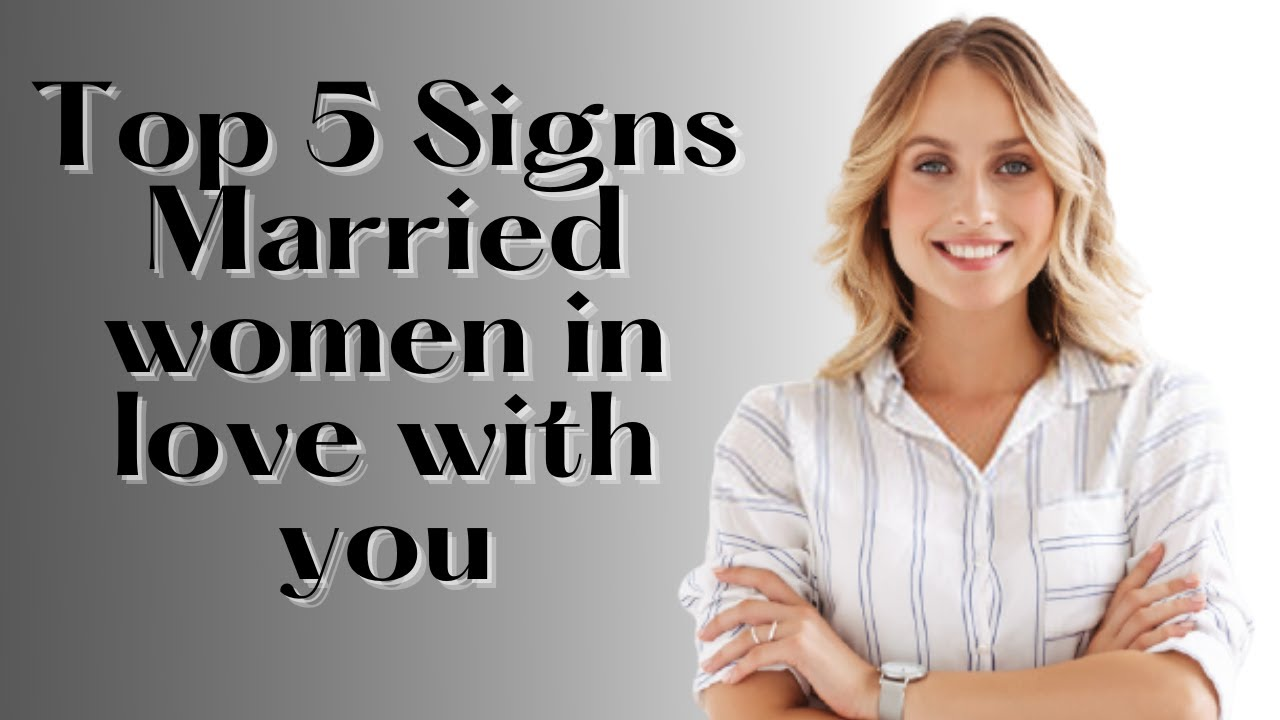Download Top 5 Signs Married women in love with you
