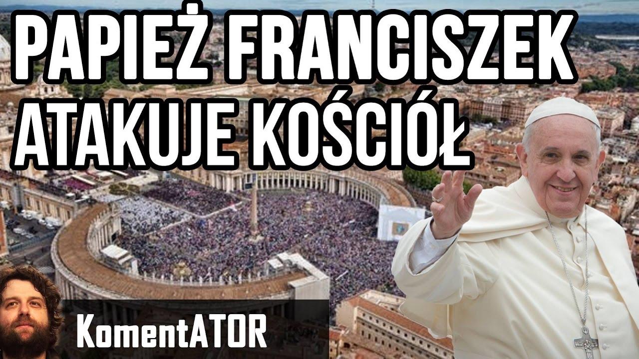 Papież Franciszek Zaatakował Kościół - Komentator #487