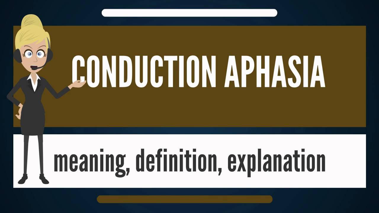 What is CONDUCTION APHASIA? What does CONDUCTION APHASIA mean ...