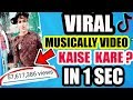 Download HOW TO MAKE YOUR MUSICALLY VIDEO VIRAL | VIRAL TIK TOK VIDEO IN 1 SEC | MUSICALLY VIRAL KAISE KARE