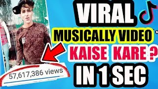 HOW TO MAKE YOUR MUSICALLY VIDEO VIRAL | VIRAL TIK TOK VIDEO IN 1 SEC | MUSICALLY VIRAL KAISE KARE