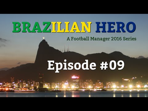 [FM16] Brazilian Hero - Episode #09