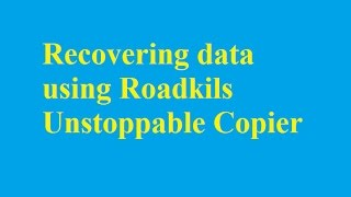 recovering data using Roadkils Unstoppable Copier - Betdownload.com