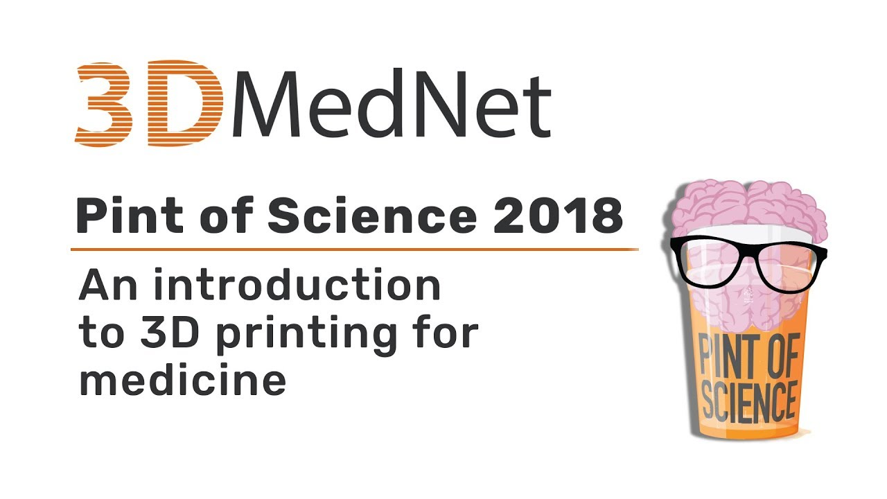 Pint of Science 2018: an introduction to 3D printing for medicine