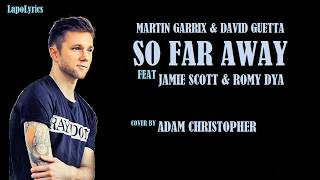 Martin Garrix & David Guetta - So Far Away (Acoustic Cover by Adam Christopher) - Lyrics