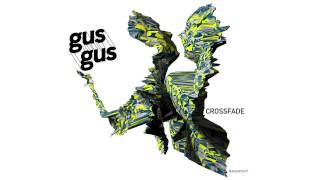 GusGus - Crossfade (Original Mix)