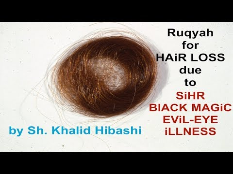 Ruqyah for HairLoss due to SiHR, MAGiC, EViL-EYE or iLLNESS [by Khalid Habashi]