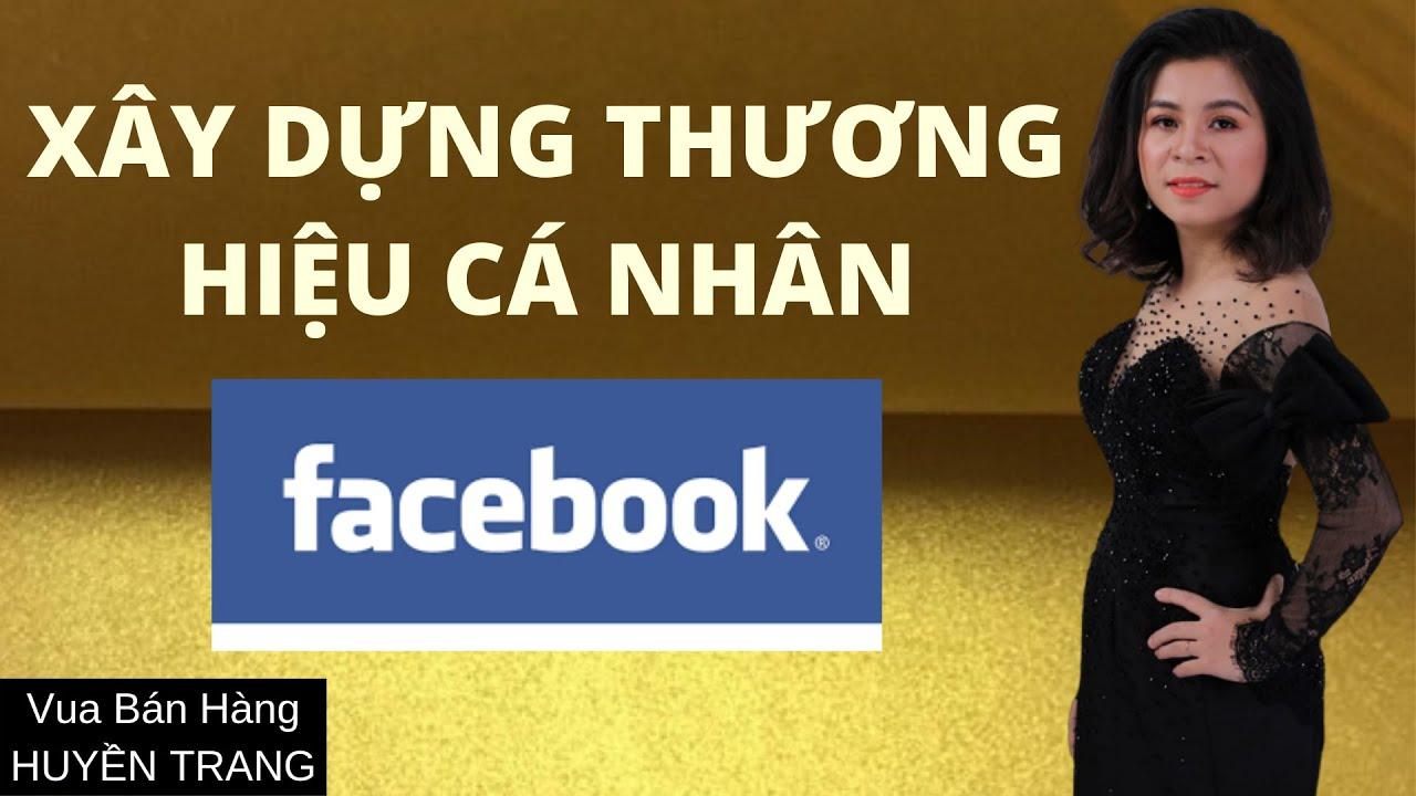 Xây dựng thành công thương hiệu cá nhân trên Facebook | Huyền Trang – Vua bán hàng Online