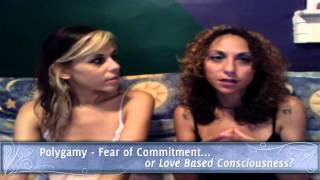 Polygamy, fear of commitment or love based consciousness