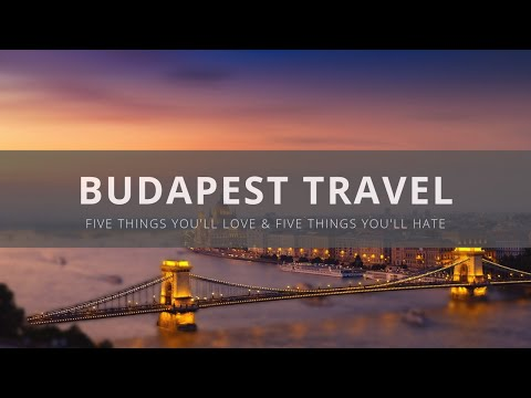 Visit Budapest - Five Things You Will Love & Hate about Buda