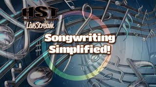 HST LiveStream - Songwriting Simplified!