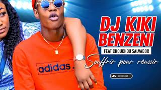 DJ KIKI BENZENI feat CHOUCHOU SALVADOR - SOUFFRIR POUR RÉUSSIR