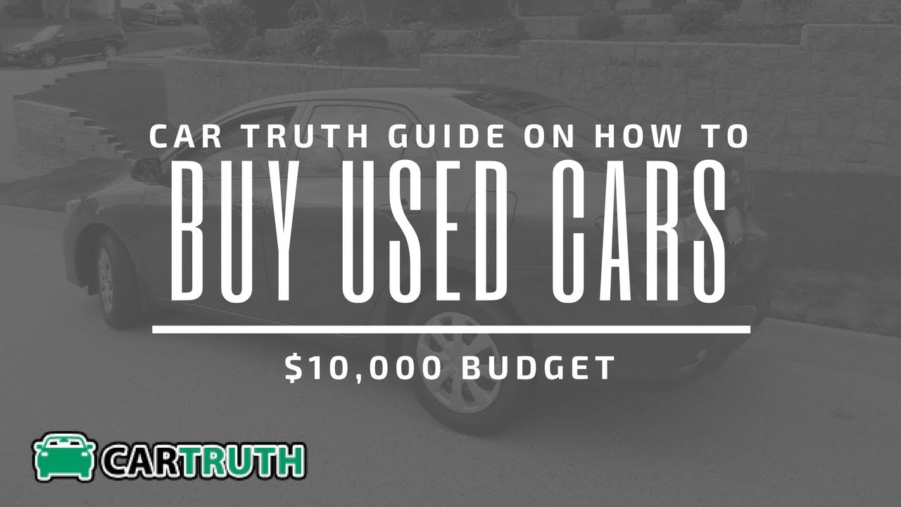 10 10 tips for car buying - Car Truth Show Used Car Buying Tips 10000 Budget