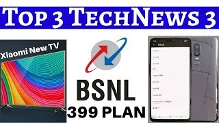 Top 3 TechNews 3-Xiaomi Teases Launch New Mi TV Series in India,BSNL 399 Plan,OnePlus 6 Leaked Image