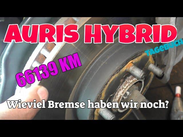 Wieviel Bremse haben wir noch ? - KM 66139 - Auris Hybrid Tagebuch
