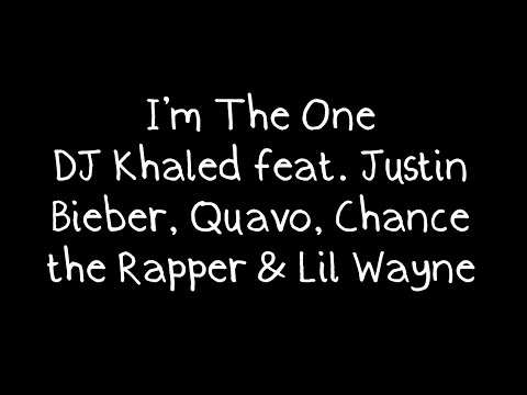 DJ Khaled feat Justin Bieber, Quavo, Chance the Rapper & Lil Wayne  Im The One Lyrics