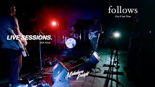 FOLLOWS : You'll be Fine [Still Alive Session]
