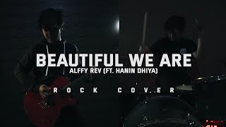 BEAUTIFUL WE ARE - Alffy Rev ft. Hanin Dhiya ( Rock Cover )