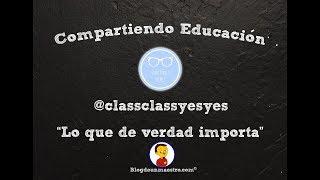 """Compartiendo Educación #20 - @classclassyesyes """"Lo que de verdad importa"""""""