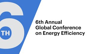 6thAnnual Global Conference on Energy Efficiency