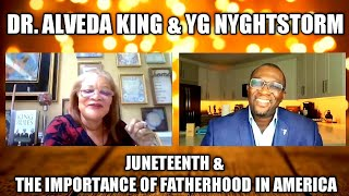 DR. ALVEDA KING & YG NYGHTSTORM: JUNETEENTH & THE IMPORTANCE OF FATHERHOOD IN AMERICA