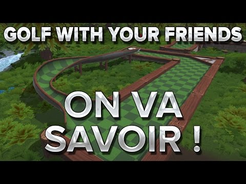 Golf With Your Friends #2 : ON VA SAVOIR