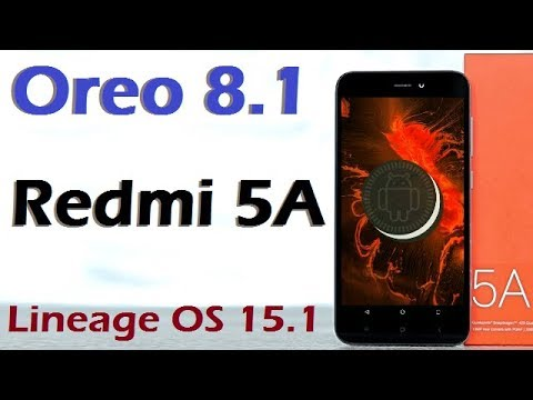 How To Update Android Oreo 8 1 in Xiaomi Redmi 5A (Lineage OS 15 1) Install  and Review