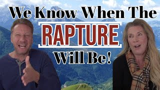 We Know When The Rapture Will Be!