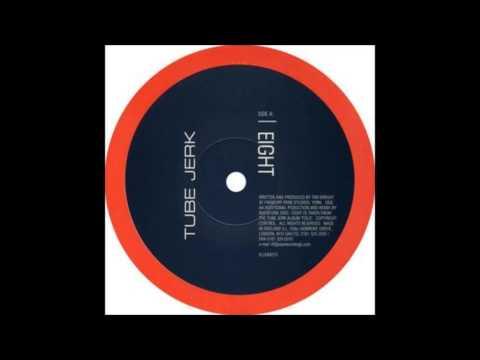 Tube Jerk – Eight