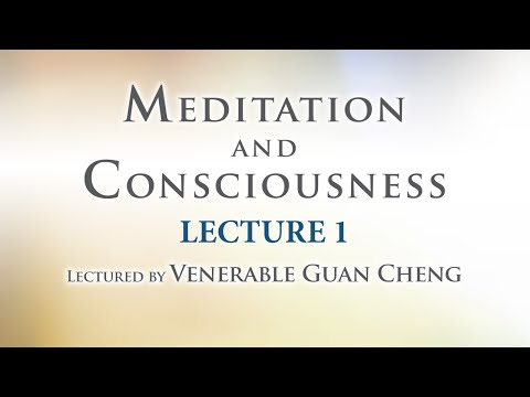 [English] Meditation and Consciousness - Lecture 1 - Ven. Guan Cheng