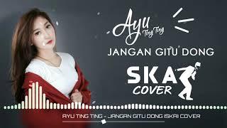 AYU TING TING JANGAN GITU DONG SKA COVER