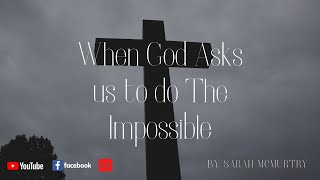 When God Asks us to do The Impossible