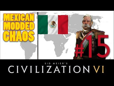 Civilization 6 - MEXICAN MODDED CHAOS // Let's Play - Episode #15 [We Can Get It!!!!!]