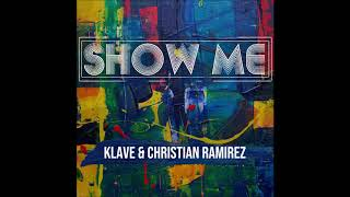 Klave & Christian Ramirez - Show Me (Official Audio)