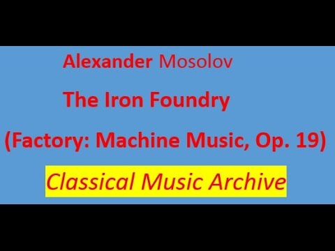 Alexander Mosolov- The Iron Foundry Factory Machine Music.Full version. Op.19.Classical Music.