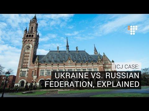 ICJ Case: Ukraine vs. Russian Federation, Explained