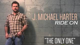 Watch J Michael Harter The Only One video