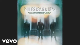 Watch Phillips Craig  Dean When The Stars Burn Down blessing And Honor video