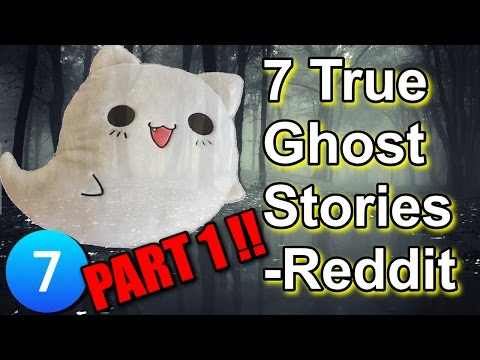 7 True Ghost Stories Reddit [PART 1] ☆彡