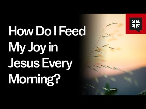 How Do I Feed My Joy in Jesus Every Morning? // Ask Pastor John