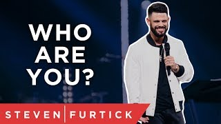Do you know who you are Pastor Steven Furtick