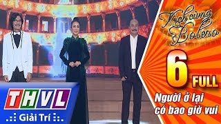 THVL | Kịch cùng Bolero Mùa 2 - Tập 6: Người ở lại có bao giờ vui