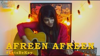 LetsBeKay#1 | Afreen Afreen - Coke Studio Season 9 | Cover by Bhavika Kapoor