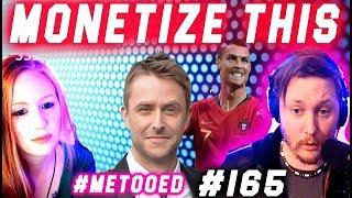 MONETIZE THIS ! #165 - Ronaldo HAT TRICK ! CHRIS HARDWICK -  #METOO
