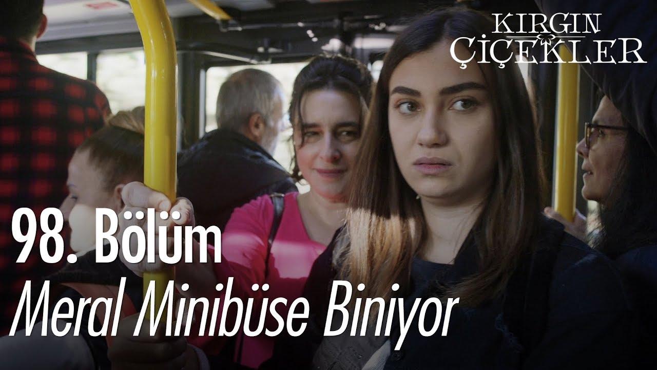 Meral Minibüse Biniyor Kırgın çiçekler 98 Bölüm Youtube