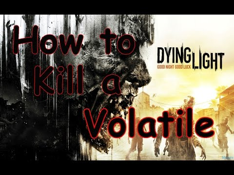 Dying Light - How To Kill A Volatile