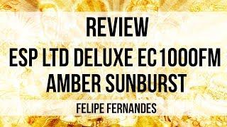 Guitarra ESP LTD Deluxe EC 1000FM Amber Sunburst | Felipe Fernandes
