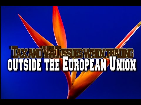Tax and VAT issues when trading with countries outside the European Union