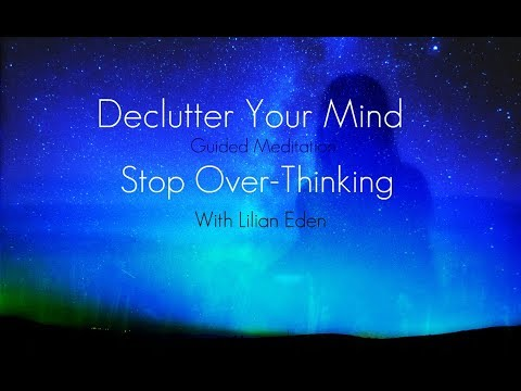 Declutter Your Mind: Stop Over Thinking- Guided Meditation With Lilian Eden
