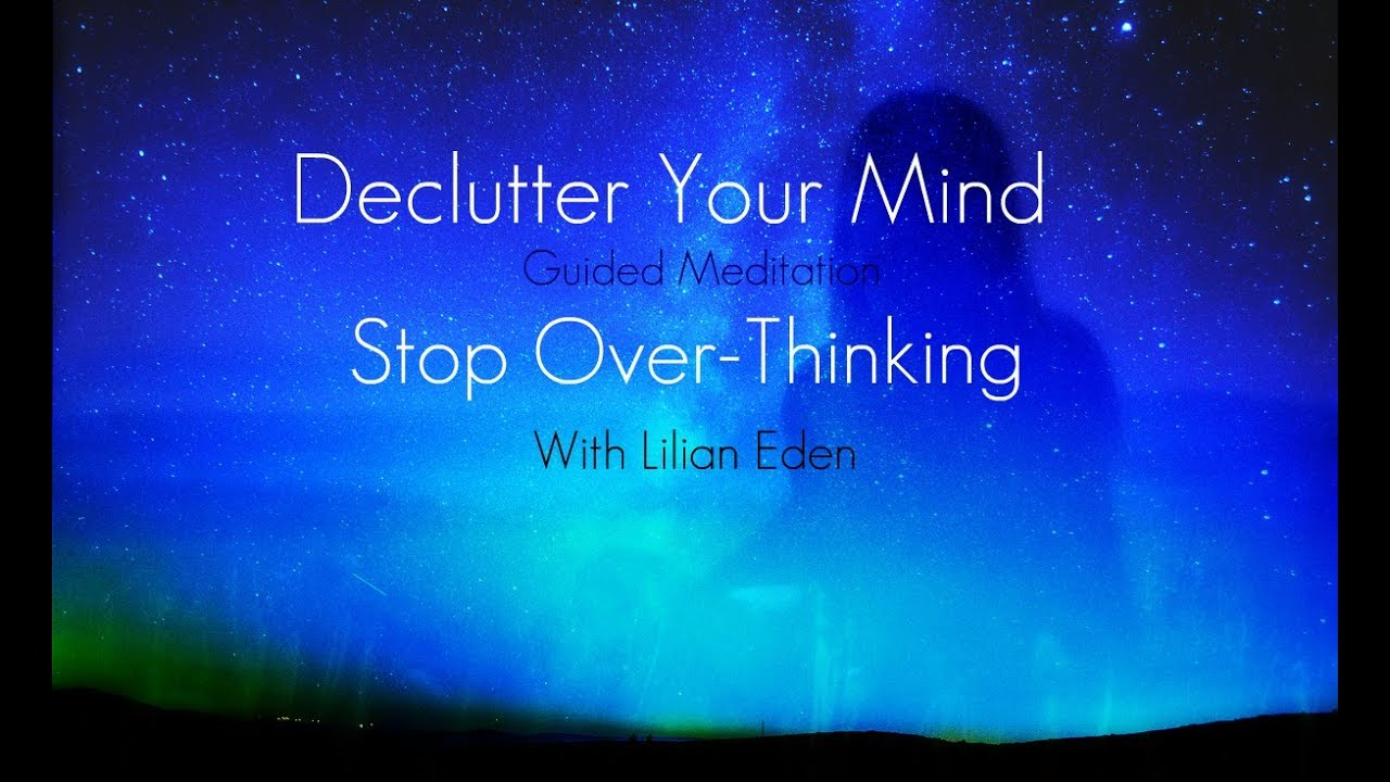Declutter Your Mind: Stop Over Thinking- Guided Meditation ...